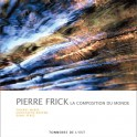 PIERRE FRICK – LA COMPOSITION DU MONDE
